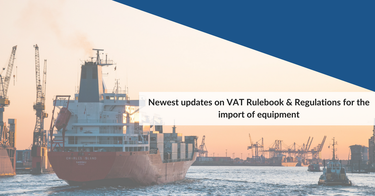 Newest updates on VAT Rulebook & Regulations for the import of equipment
