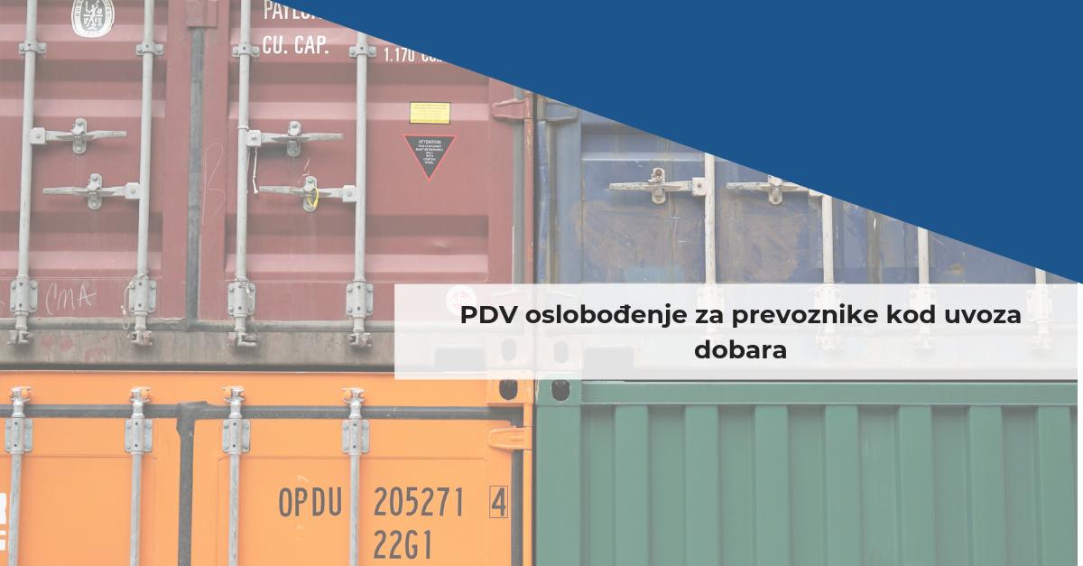 Confida vesti  | PDV oslobođenje za prevoznike kod uvoza dobara
