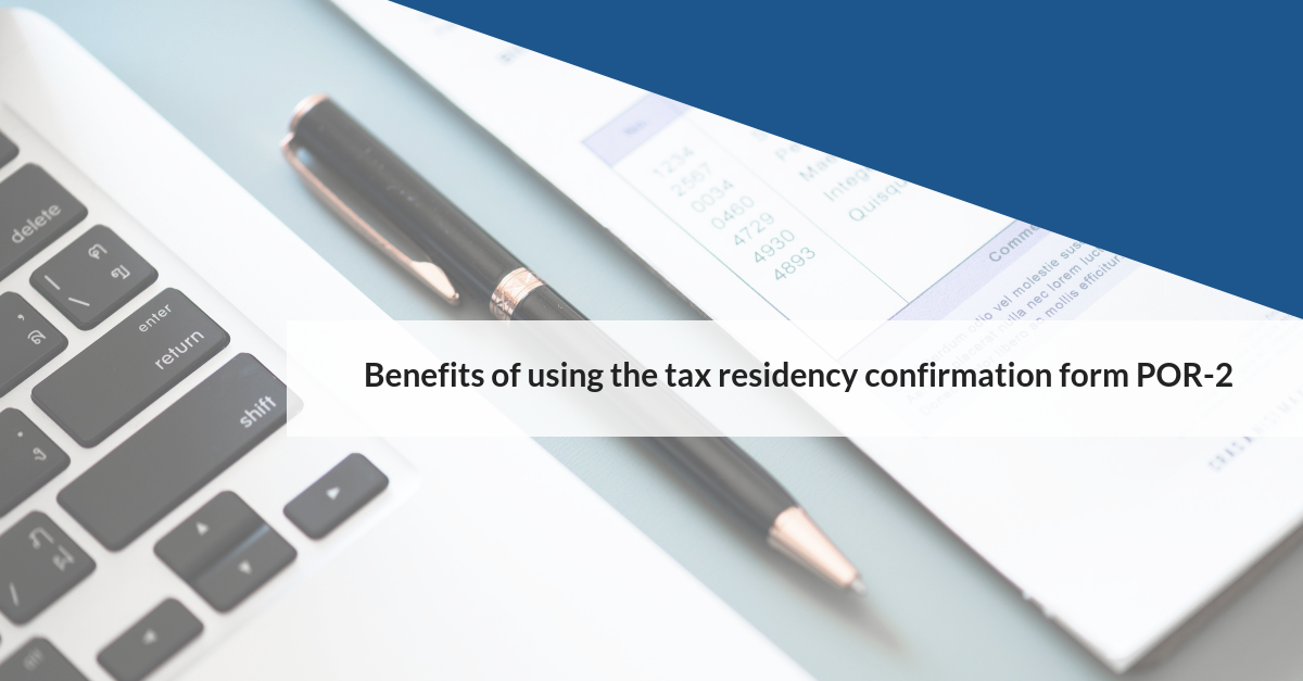 Benefits of using the tax residency confirmation form POR-2