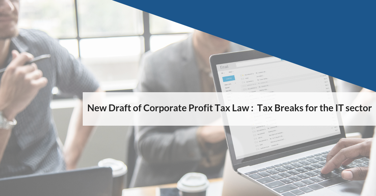 New Draft of Corporate Profit Tax Law: Tax Breaks for the IT sector