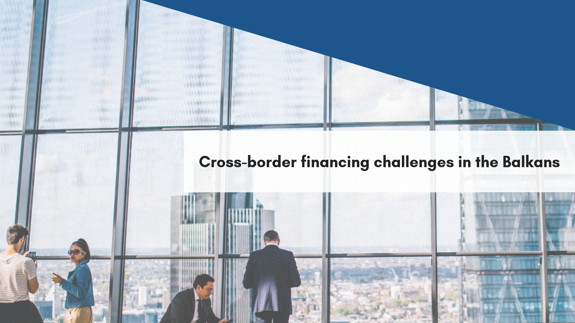 Cross-border financing challenges in the Balkans – a never ending story