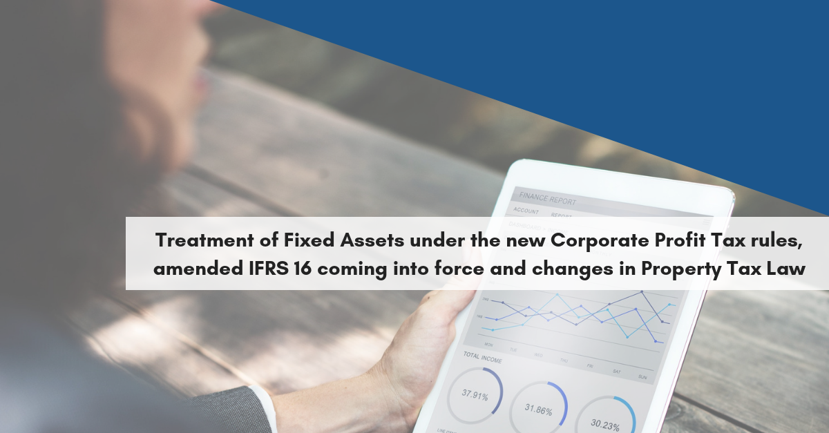 Treatment of Fixed Assets under the new Corporate Profit Tax rules, amended IFRS 16 coming into force and changes in Property Tax Law